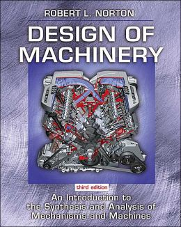 Design of Machinery : An Introduction to the Synthesis and Analysis of Mechanisms and Machines
