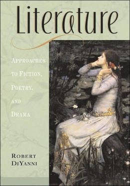 Literature: Approaches to Fiction, Poetry, and Drama Robert DiYanni