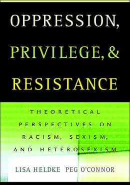 Oppression, Privilege, and Resistance: Theoretical Readings on Racism, Sexism, and Heterosexism