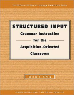 Structured Input: Grammar Instruction for the Acquisition Oriented Classroom