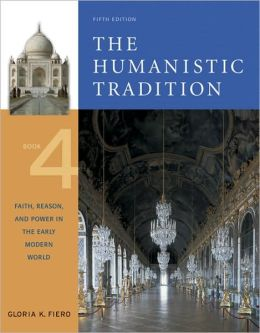Humanistic Tradition Book 4: Faith, Reason and Power in the Early Modern World