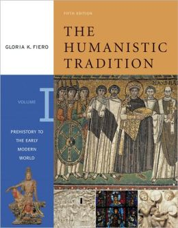 The Humanistic Tradition: Prehistory to the Early Modern World