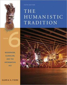 Humanistic Tradition Book 6: Modernism, Globalism and the Information Age