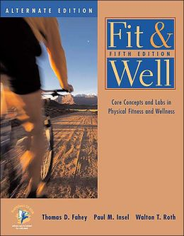 Fit and Well: Core Concepts and Labs in Physical Fitness and Wellness Alternate Edition with HealthQuest 4.2 CD-ROM and Fitness and Nutrition Journal