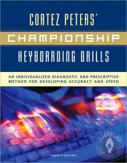 Cortez Peters' Championship Keyboarding Drills: An Individualized Diagnostic and Prescriptive Method for Developing Accuracy and Speed