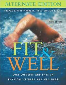 Fit and Well: Core Concepts and Labs in Physical Fitness and Wellness Alternate Edition with HQ 4.2 CD, Daily Fitness and Nutrition Journal and Powerweb/Olc Bind-in Card