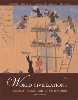World Civilizations: Sources, Images and Interpretations, Volume 1