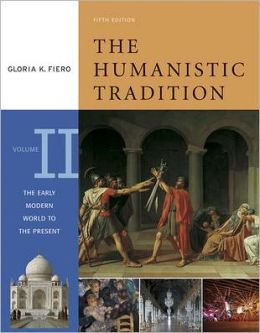 The Humanistic Tradition, Volume II: The Early Modern World to the Present