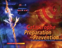 Catastrophe Preparation and Prevention for Law Enforcement Professionals w/ Std CD