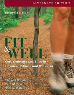 Fit and Well, Alternate Edition: Core Concepts and Labs in Physical Fitness and Wellness