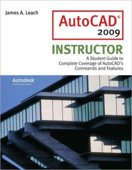 AutoCad 2009 Instructor: A Student Guide to Complete Coverage of AutoCAD's Commands and Features