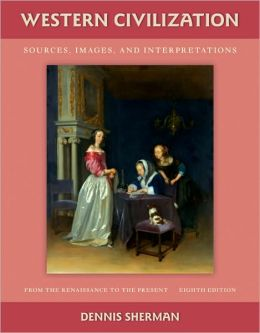 Western Civilization: Sources, Images, and Interpretations: From the Renaissance to the Present