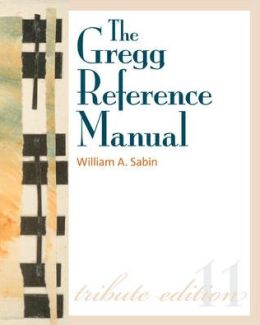The Gregg Reference Manual: A Manual of Style, Grammar, Usage, and Formatting Tribute Edition: Tribute Edition