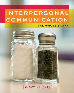 Interpersonal Communication: The Whole Story: The Whole Story