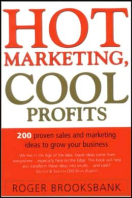 Hot Marketing, Cool Profits: 200 Proven Sales and Marketing Ideas to Grow Your Business
