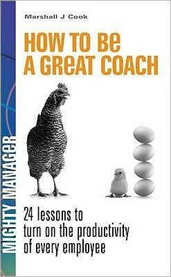 How to Be a Great Coach. by Marshall J. Cook