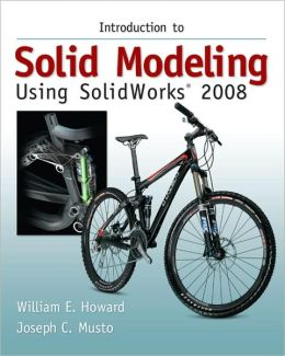 Introduction to Solid Modeling Using SolidWorks 2008 with SolidWorks Student Design Kit