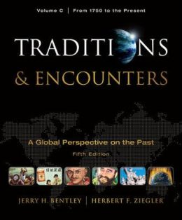 Traditions & Encounters: A Global Perspective on the Past, Volume C: From 1750 to the Present
