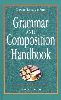 Grammar and Composition Handbook: Grade 9 (Glencoe Language Arts Series)