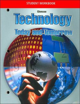 Technology: Today and Tomorrow, Student Workbook