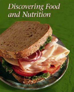 Discovering Food and Nutrition, Student Edition