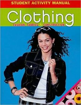 Clothing Student Activity Manual: Fashion, Fabrics & Construction
