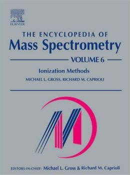 The Encyclopedia of Mass Spectrometry: Volume 6: Ionization Methods
