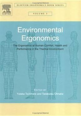 Environmental Ergonomics - The Ergonomics of Human Comfort, Health, and Performance in the Thermal Environment