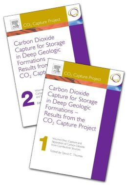 Carbon Dioxide Capture for Storage in Deep Geologic Formations - Results from the CO Capture Project: Vol 1 - Capture and Separation of Carbon Dioxide from Combustion, Vol 2 - Geologic Storage of Carbon Dioxide with Monitoring and Verification