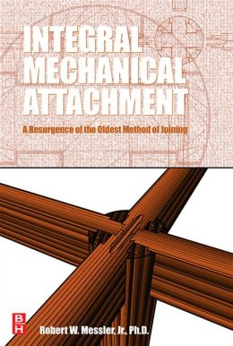 Integral Mechanical Attachment: A Resurgence of the Oldest Method of Joining