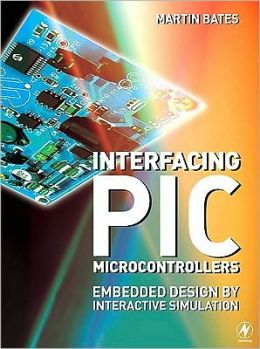 Interfacing PIC Microcontrollers: Embedded Design by Interactive Simulation