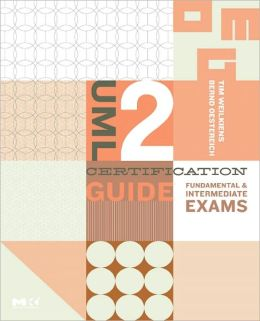 UML 2 Certification Guide: Fundamental & Intermediate Exams