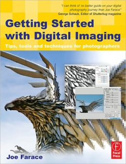 Getting Started with Digital Imaging: Tips, tools and techniques for photographers