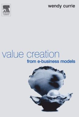Value Creation from E-Business Models