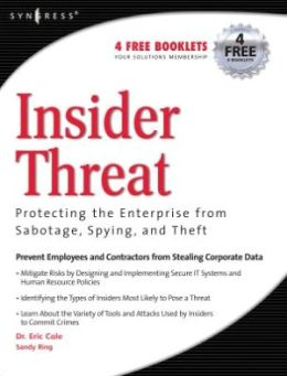 Insider Threat: Protecting the Enterprise from Sabotage, Spying, and Theft: Protecting the Enterprise from Sabotage, Spying, and Theft