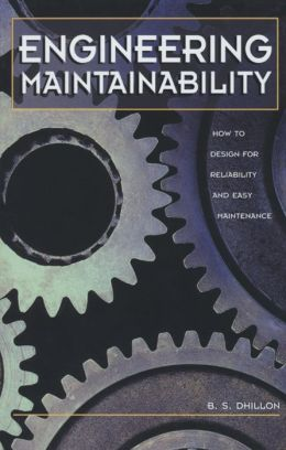 Engineering Maintainability:: How to Design for Reliability and Easy Maintenance