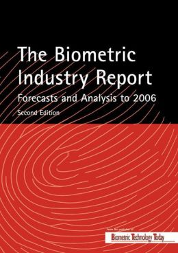 The Biometric Industry Report - Forecasts and Analysis to 2006