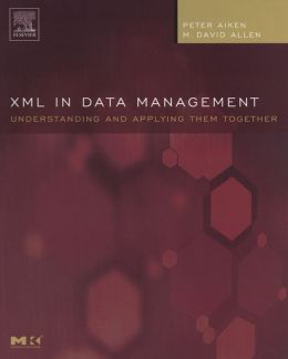 XML in Data Management: Understanding and Applying Them Together