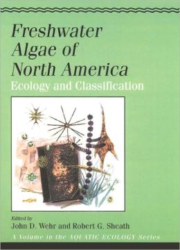 Freshwater Algae of North America: Ecology and Classification