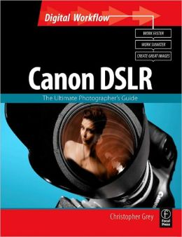 CANON DSLR: The Ultimate Photographer's Guide: The Ultimate Photographer's Guide