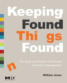 Keeping Found Things Found: The Study and Practice of Personal Information Management: The Study and Practice of Personal Information Management