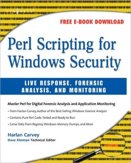 Perl Scripting for Windows Security: Live Response, Forensic Analysis, and Monitoring