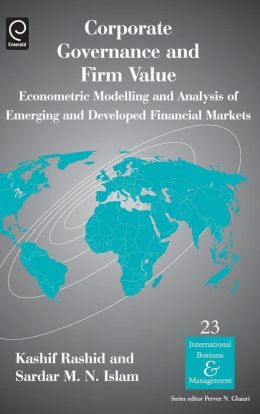 Corporate Governance And Firm Value : Econometric Modelling and Analysis of Emerging and Developed Financial Markets