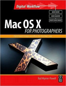 Mac OS X for Photographers: Optimized image workflow for the Mac user