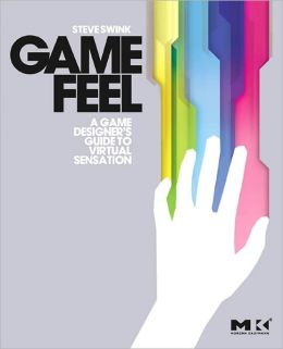 Game Feel: A Game Designer's Guide to Virtual Sensation