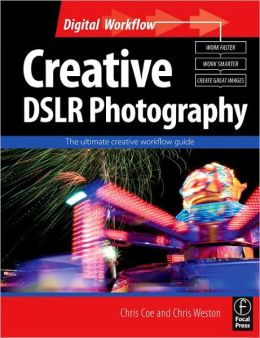 Creative DSLR Photography: The ultimate creative workflow guide