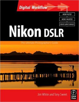 Nikon DSLR: The Ultimate Photographer's Guide: The Ultimate Photographer's Guide
