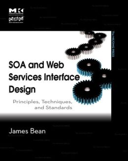 SOA and Web Services Interface Design: Principles, Techniques, and Standards