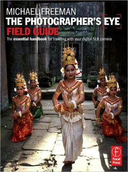 Photographer's Eye Field Guide: The essential handbook to travelling with your digital SLR camera