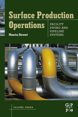 Surface Production Operations: Volume III: Facility Piping and Pipeline Systems: Volume III: Facility Piping and Pipeline Systems